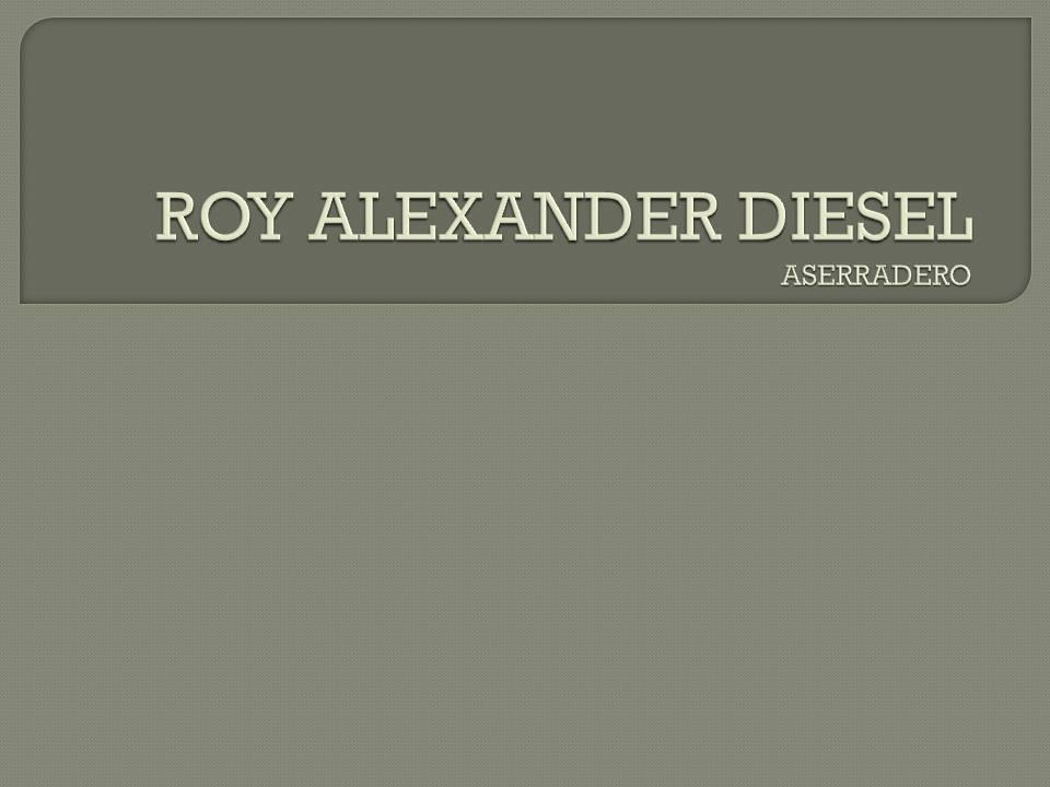 ROY ALEXANDER DIESEL